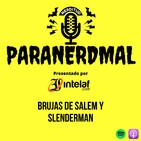 T1:E8 - Brujas de Salem y Slenderman | Paranerdmal