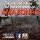 La verdad detrás de los incendios en el Amazonas - Señales Ocultas #129