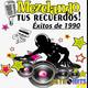 Mezclando tus Recuerdos: Éxitos de 1990 en español