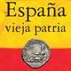 España Vieja Patria. Origen, antigüedad y consciencia de España, como comunidad humana e histórica