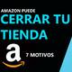 7 motivos por los que Amazon puede cerrar tu tienda (y cómo solucionarlos)