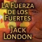 La Fuerza de los Fuertes (Jack London) | Audiolibro - Ficción sonora