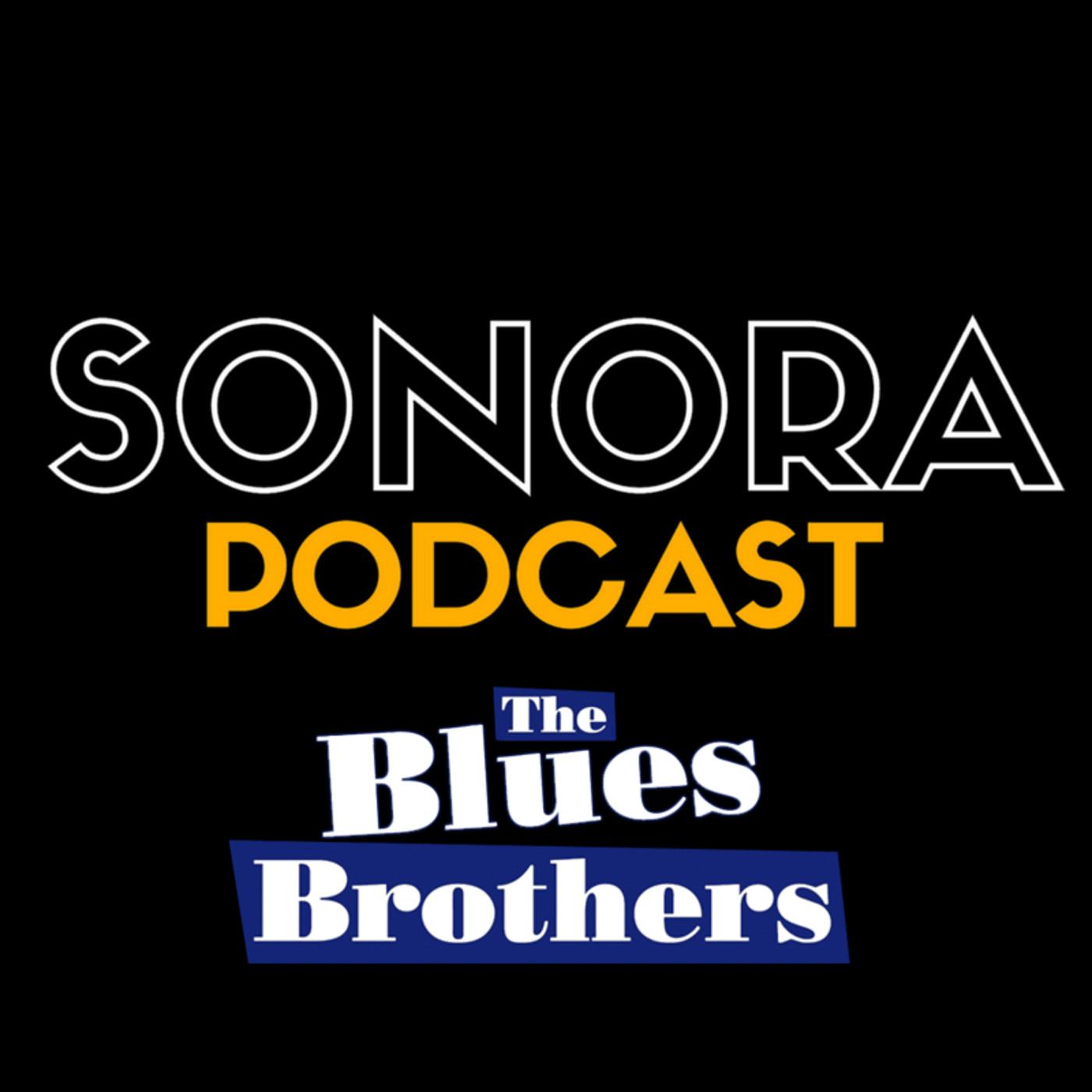 SONORA PODCAST Capítulo Veintiocho - Los Blues Brothers