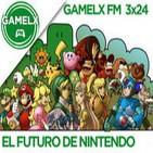 GAMELX FM 3x24 - El Futuro de Nintendo