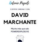 Coffee break 31: David Marchante - Mucho más que solo POWEREXPLOSIVE