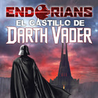 "ENDORIANS ""El Castillo de DARTH VADER"" (julio 2019)"