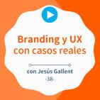 Cómo trabajar el branding y UX con casos reales, con Jesús Gallent