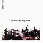 BLIND FAITH - Can't Find My Way Home.