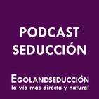 Podcast de Egoland Seduccion