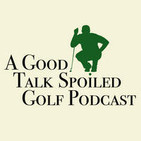 A Good Talk Spoiled Golf Podcast
