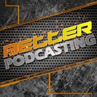 Better Podcasting #199 - Reflecting on Your Entire Podcast Endeavors