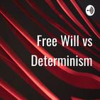 Free Will vs Determinism