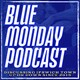 Blue Monday Podcast - EP310