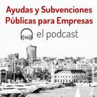 El Podcast de Ayudas Públicas para Empresas
