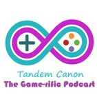 Tandem Canon - The Game-rific Podcast