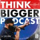 Think Bigger Podcast, Episode #27 - What does it REALLY mean to travel?