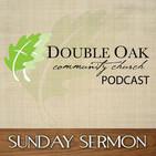 Double Oak Community Church Sunday Sermon Podcast