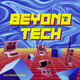 Let's go Beyond Tech