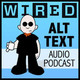 Wired's Alt Text 105 (Audio)