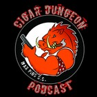 The Cigar Dungeon Podcast Ep.127