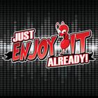 Just Enjoy It, Already!