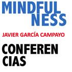 Mindfulness. Conferencias. Javier García Campayo