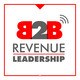 The B2B Revenue Leadership Show - CEO, CRO, CMO Sa