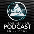 Skainet - Podcast 12 (28/07/2019) - Star Citizen en Español