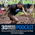 30 Plus Mens Fitness Podcast - Episode 44
