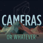 Cameras or Whatever - Photography Podcast