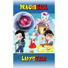 Dragon Ball Lady´s Talk