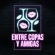 ENTRE COPAS Y AMIGAS