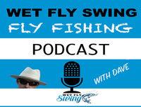 Bonus Episode - Wet Fly Swing Year Celebration Episode | Friends, Family and Listener Support