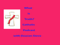What is Truth Catholic Podcast - Episode 174