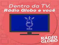 Dentro da TV, Rádio Globo e você