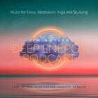 Deep Energy 204 - Canyon Shadows - Part 2 - Music for Sleep, Meditation, Relaxation. Massage, Yoga, Reiki, Sound Heal...