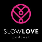 Slow Love EP 22 - Confidence and Dating