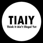 Think! It Aint Illegal Yet - Ep. 84