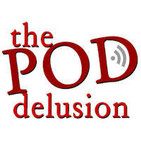 The Pod Delusion - Episode 96