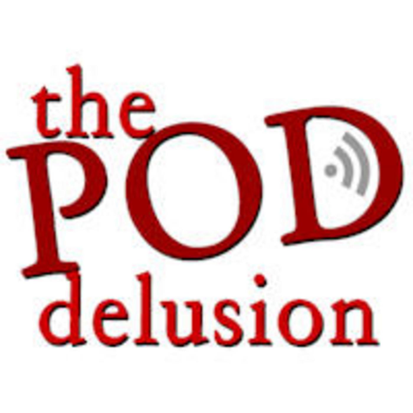 The Pod Delusion - Episode 96