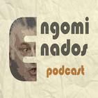 Engominados Podcast