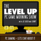 Level Up Morning Show: PC Gaming Podcast