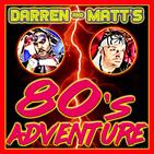 Darren and Matt's 80s Adventure