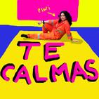 Te Calmas!