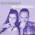 Goodnight Millennials!