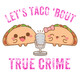 Let's Taco 'Bout Women and True Crime