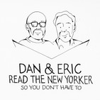 Dan & Eric Read The New Yorker So You Don&#039