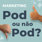 Pod ou Não Pod? #6 - Marketing Digital para E-commerce