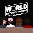 World Between Worlds: A Star Wars Podcast