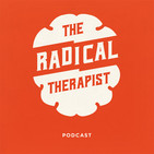 The Radical Therapist #069 – McMindfulness: How Mindfulness Became the New Capitalist Spirituality w/ Dr. Ron Purser